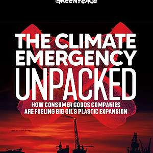The Climate Emergency Unpacked – How Consumer Goods Companies are Fueling Big Oil's Plastic Expansion