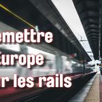 Remettre l'Europe sur les rails