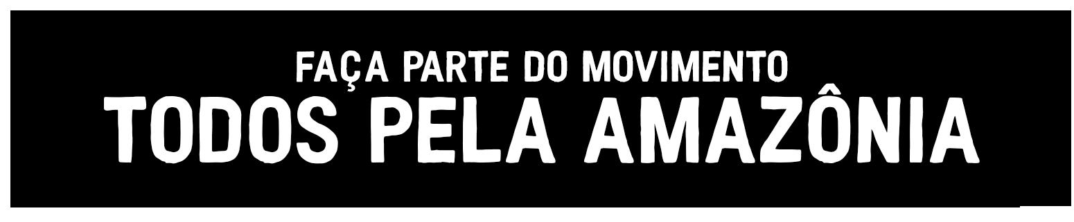 Faça parte do movimento Todos Pela Amazônia