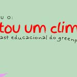 Conheça o Pintou Um Climão!, o podcast educacional do Greenpeace