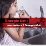 Énergie Est : une menace à l'eau potable