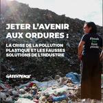 Jeter l'avenir aux ordures : la crise de la pollution plastique et les fausses solutions de l'industrie