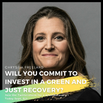 Promises are not enough. Tell Freeland and Trudeau to make a Green and Just Recovery a $$$ reality