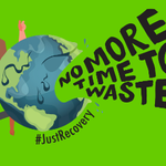 No time to waste juste Recovery Greenpeace