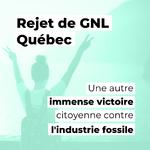 Rejet de GNL Québec : Une autre immense victoire citoyenne contre l'industrie fossile
