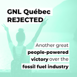 GNL Québec Project Rejected: Another Great People-Powered Victory Over the Fossil Fuel Industry
