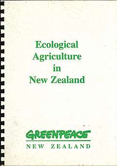 July 1991: Greenpeace sets out its vision for 'Ecological Agriculture in New Zealand' in a report and an accompanying article published in the Greenpeace New Zealand magazine