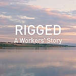 Rigged A Workers' Story