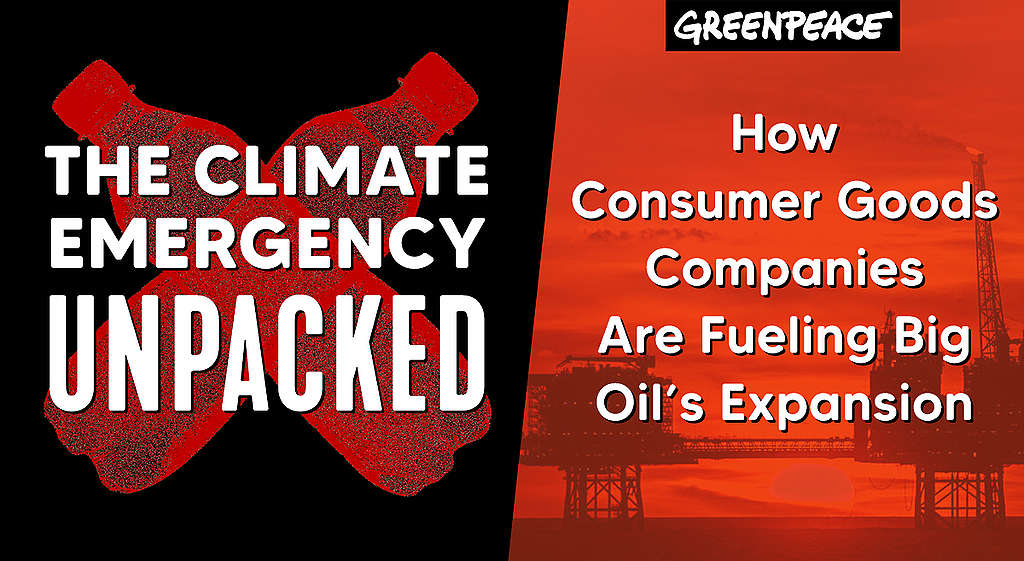 The Climate Emergency Unpacked: How Consumer Goods Companies are Fueling Big Oil's Plastic Expansion