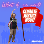 What do you want? Climate justice NOW!