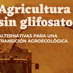 Agricultura sin glifosato. Alternativas para una transición agroecológica
