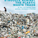 Policy Brief: Southeast Asia's struggle against the plastic waste trade