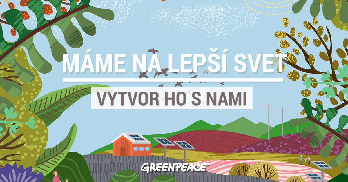"""Naša vízia ,,Máme na lepší svet"""" - Greenpeace Slovensko"""