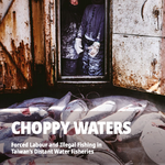 Choppy Waters: Forced Labour and Illegal Fishing in Taiwan's Distant Water Fisheries