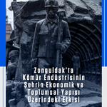 Zonguldak'ta Kömür Endüstrisinin Şehrin Ekonomik ve Toplumsal Yapısı Üzerindeki Etkisi